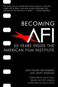 Becoming Afi: 50 Years Inside The American Film Institute by Jean Picker Firstenberg