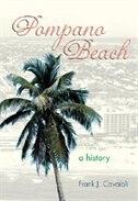 Pompano Beach: A History by Frank J. Cavaioli