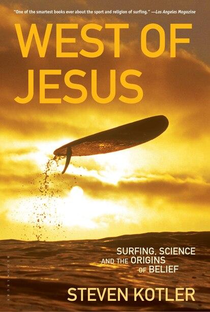 West of Jesus: Surfing, Science, And The Origins Of Belief de Steven Kotler