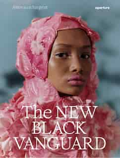 The New Black Vanguard: Photography Between Art And Fashion by Antwaun Sargent