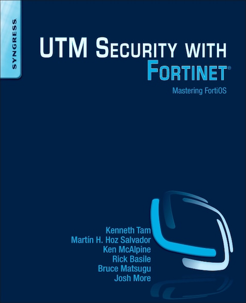 Utm Security With Fortinet: Mastering Fortios by Kenneth Tam