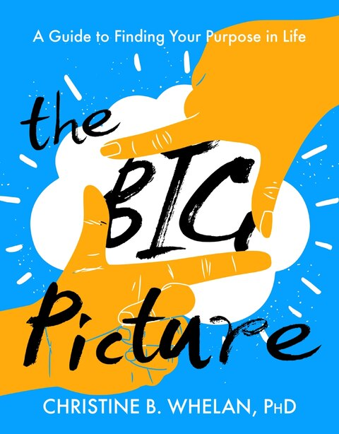 The Big Picture: A Guide To Finding Your Purpose In Life by Christine B. Whelan