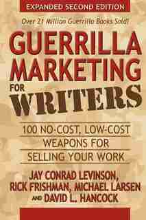 Guerrilla Marketing for Writers: 100 No-Cost, Low-Cost Weapons for Selling Your Work de Jay Conrad Levinson