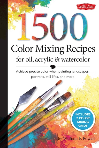 1,500 Color Mixing Recipes For Oil, Acrylic & Watercolor: Achieve precise color when painting landscapes, portraits, still lifes, and more de William F. Powell