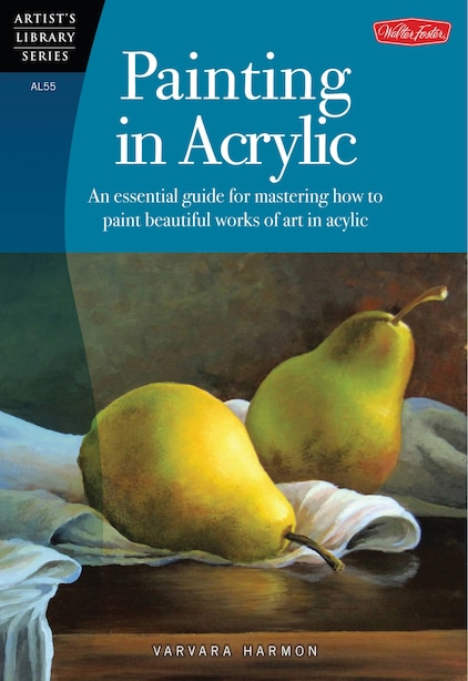 Painting In Acrylic: An Essential Guide For Mastering How To Paint Beautiful Works Of Art In Acrylic by Varvara Harmon