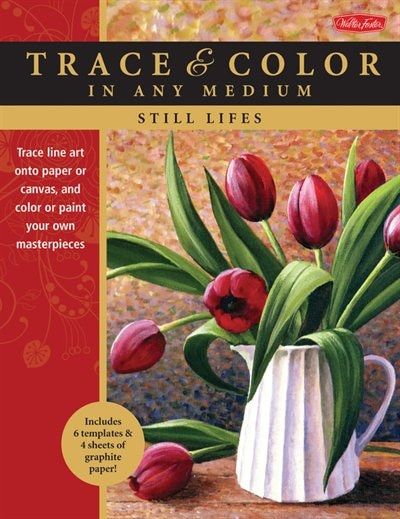 Still Lifes: Trace Line Art Onto Paper Or Canvas, And Color Or Paint Your Own Masterpieces by Varvara Harmon