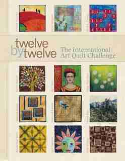 Twelve by Twelve: The International Art Quilt Challenge by Brenda Gael Smith
