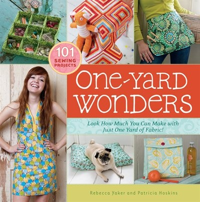 One-Yard Wonders: 101 Sewing Projects; Look How Much You Can Make with Just One Yard of Fabric! by Patricia Hoskins