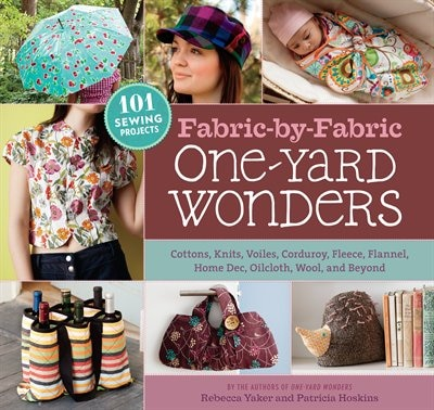 Fabric-by-Fabric One-Yard Wonders: 101 Sewing Projects Using Cottons, Knits, Voiles, Corduroy, Fleece, Flannel, Home Dec, Oilcloth, Wo by Patricia Hoskins