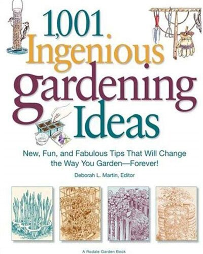1,001 Ingenious Gardening Ideas: New, Fun and Fabulous That Will Change the Way You Garden - Forever! by Deborah L. Martin