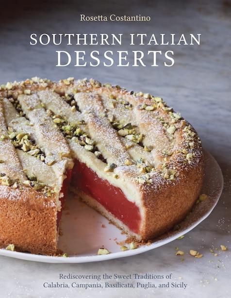 Southern Italian Desserts: Rediscovering The Sweet Traditions Of Calabria, Campania, Basilicata, Puglia, And Sicily [a Baking de Rosetta Costantino