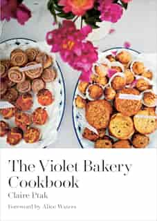 The Violet Bakery Cookbook: Baking All Day On Wilton Way by Claire Ptak