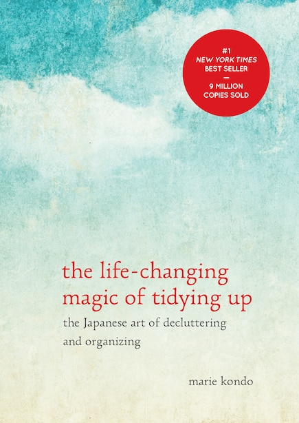 The Life-changing Magic Of Tidying Up: The Japanese Art Of Decluttering And Organizing by Marie Kondo