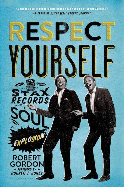 Respect Yourself: Stax Records And The Soul Explosion by Robert Gordon