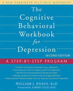 The Cognitive Behavioral Workbook for Depression: A Step-by-Step Program by William J. Knaus