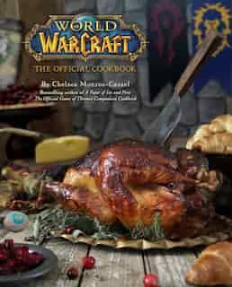 World of Warcraft: The Official Cookbook de Chelsea Monroe-cassel