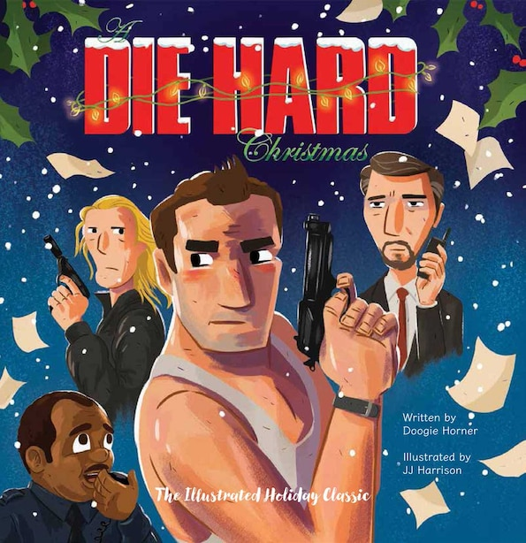 A Die Hard Christmas: The Illustrated Holiday Classic by Doogie Horner