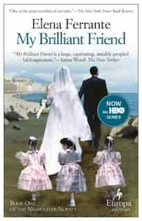My Brilliant Friend: A Novel (neapolitan Novels, 1) by Elena Ferrante
