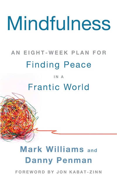 Mindfulness: An Eight-Week Plan for Finding Peace in a Frantic World by Mark Williams