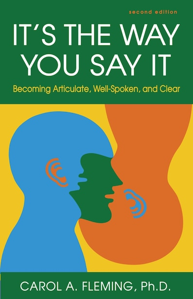 It's the Way You Say It: Becoming Articulate, Well-Spoken, and Clear de Carol A. Fleming