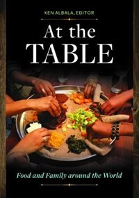 At the Table: Food and Family around the World by Ken Albala