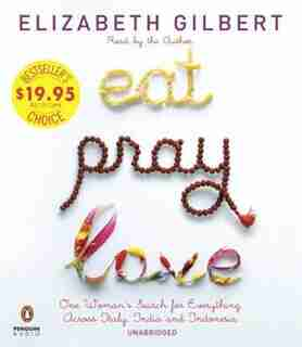 Eat Pray Love: One Woman's Search For Everything Across Italy, India And Indonesia by Elizabeth Gilbert