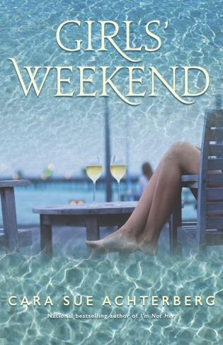 Girls' Weekend: A Novel by Cara Sue Achterberg