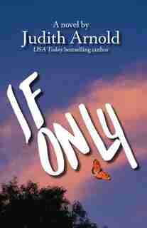 If Only: A Novel by Judith Arnold