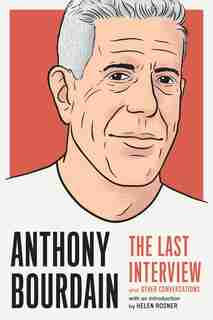 Anthony Bourdain: The Last Interview: And Other Conversations by Melville House