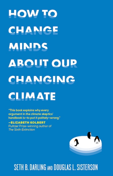 How To Change Minds About Our Changing Climate by Seth B. Darling