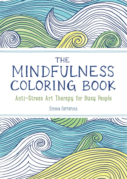 The Mindfulness Coloring Book: The Adult Coloring Book For Relaxation With Anti-stress Nature Patterns And Soothing Designs by Emma Farrarons