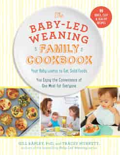 The Baby-led Weaning Family Cookbook: Your Baby Learns To Eat Solid Foods, You Enjoy The Convenience Of One Meal For Everyone by Gill Rapley