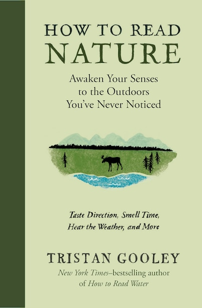 How To Read Nature: Awaken Your Senses To The Outdoors You've Never Noticed by Tristan Gooley