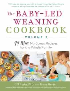 The Baby-Led Weaning Cookbook—Volume 2: 99 More No-Stress Recipes for the Whole Family by Gill Rapley