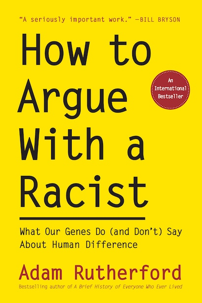 How To Argue With A Racist: What Our Genes Do (and Don't) Say About Human Difference by Adam Rutherford