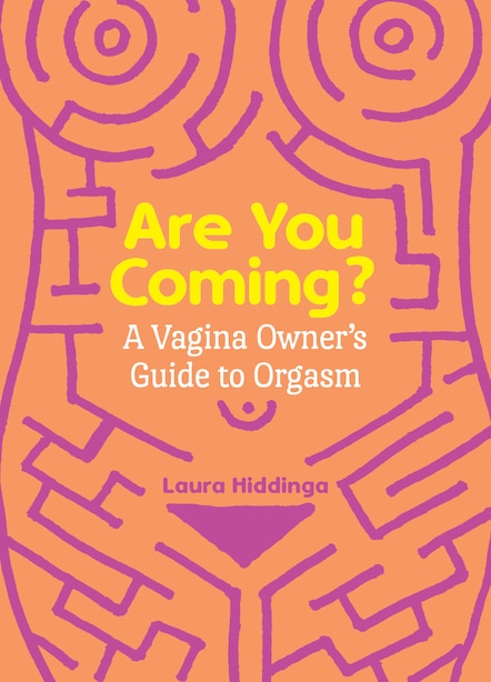 Are You Coming?: A Vagina Owner's Guide To Orgasm by Laura Hiddinga