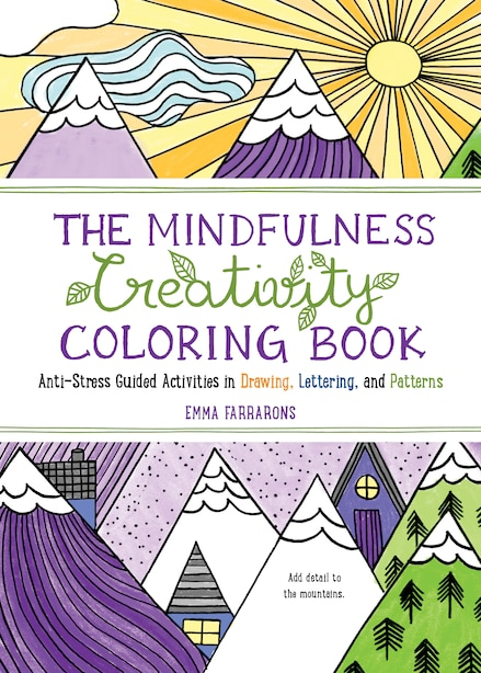 The Mindfulness Creativity Coloring Book: The Anti-stress Adult Coloring Book With Guided Activities In Drawing, Lettering, And Patterns by Emma Farrarons