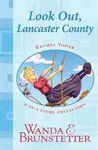 Rachel Yoder Story Collection 1--look Out, Lancaster County!: Four Stories in One by Wanda E. Brunstetter