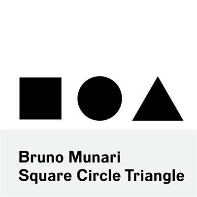 Bruno Munari: Square, Circle, Triangle by Bruno Munari