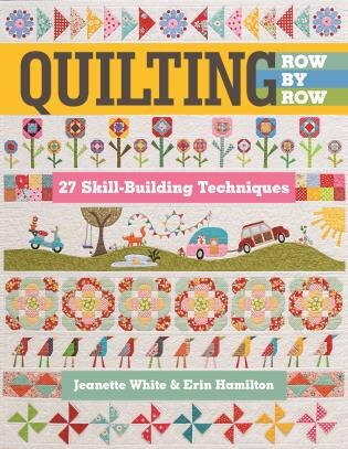 Quilting Row By Row: 27 Skill-building Techniques by Jeanette White