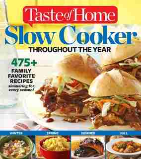 TASTE OF HOME SLOW COOKER THROUGHOUT THE: 475+Family Favorite Recipes Simmering for Every Season by At Taste Of Editors