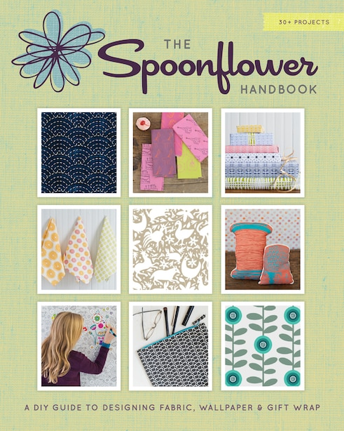 The Spoonflower Handbook: A Diy Guide To Designing Fabric, Wallpaper & Gift Wrap With 30+ Projects by Stephen Fraser