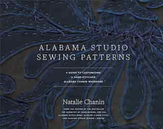 Alabama Studio Sewing Patterns: A Guide To Customizing A Hand-stitched Alabama Chanin Wardrobe by Natalie Chanin