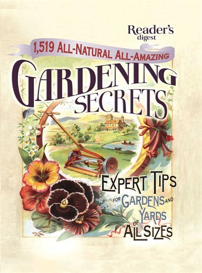 1519 All-Natural, All-Amazing Gardening Secrets: Expert Tips for Gardens and Yards of All Sizes by Editors of Reader's Digest