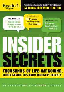Insider Secrets: Thousands of Life-Improving, Money-Saving Tips from Industry Experts by Editors of Reader's Digest