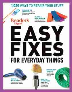 Reader's Digest Easy Fixes For Everyday Things: 1,020 Ways To Repair Your Stuff by Editors of Reader's Digest