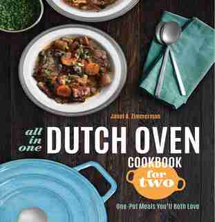 All-in-one Dutch Oven Cookbook For Two: One-pot Meals You'll Both Love by Janet A. Zimmerman