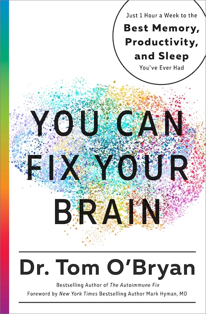 You Can Fix Your Brain: Just 1 Hour A Week To The Best Memory, Productivity, And Sleep You've Ever Had by Tom O'bryan