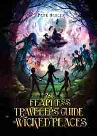 The Fearless Travelers' Guide to Wicked Places by Pete Begler