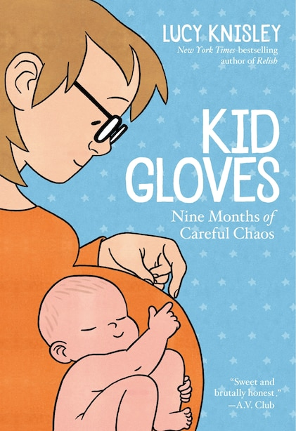Kid Gloves: Nine Months Of Careful Chaos by Lucy Knisley